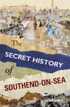 Secret History of Southend-on-Sea ebook by Dee Gordon