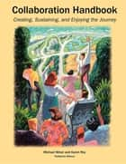 Collaboration Handbook - Creating, Sustaining, and Enjoying the Journey, 1st ed. ebook by Michael Barry Winer