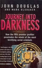 Journey Into Darkness ebook by Mark Olshaker, John Douglas