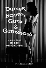 Dames, Booze, Guns & Gumshoes ebook by Trent Zelazny