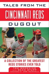 Tales from the Cincinnati Reds Dugout - A Collection of the Greatest Reds Stories Ever Told ebook by Tom Browning,Dann Stupp