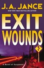 Exit Wounds ebook by J. A. Jance