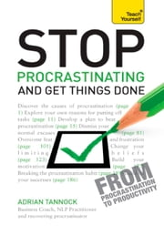 Stop Procrastinating and Get Things Done: Teach Yourself Ebook Epub ebook by Adrian Tannock