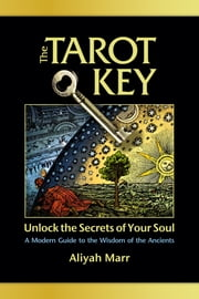 The Tarot Key: A Modern Guide to the Wisdom of the Ancients ebook by Aliyah Marr
