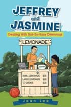 Jeffrey and Jasmine - Dealing with Not-So-Easy Dilemmas ebook by Jean Lee