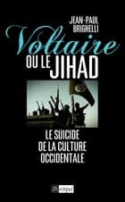 Voltaire ou le Jihad - Le suicide de la culture occidentale ebook by Jean-Paul Brighelli