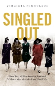 Singled Out - How Two Million British Women Survived Without Men After the First World War ebook by Virginia Nicholson