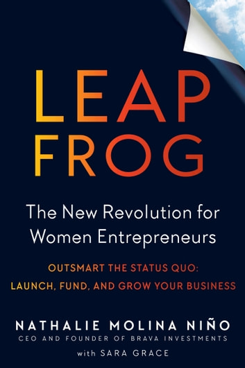 Leapfrog - The New Revolution for Women Entrepreneurs ebook by Nathalie Molina Niño,Sara Grace