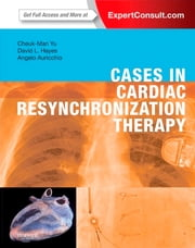 Cases in Cardiac Resynchronization Therapy ebook by Cheuk-Man Yu,David L. Hayes,Angelo Auricchio