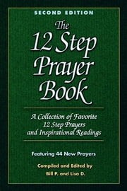 The 12 Step Prayer Book - A collection of Favorite 12 Step Prayers and Inspirational Readings ebook by Bill P.,Lisa D.
