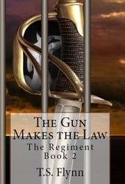 The Gun Makes the Law ebook by TS Flynn