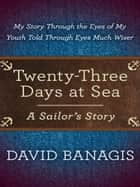 Twenty-Three Days at Sea ebook by David Banagis