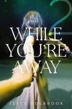 While You're Away Part II - When I Retreat ebook by Jessa Holbrook, Mae Middleton