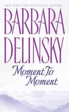 Moment to Moment ebook by Barbara Delinsky