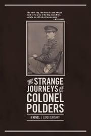 The Strange Journeys of Colonel Polders - A Novel ebook by Lord  Dunsany