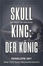 Skull King: Der König - Skull, #1 eBook by Penelope Sky