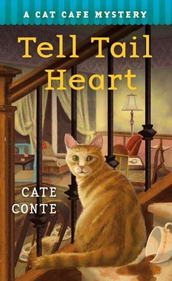 The Tell Tail Heart - A Cat Cafe Mystery eBook by Cate Conte