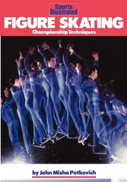 Figure Skating - Championship Techniques ebook by John Misha Petkevich