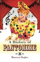 A History of Pantomime ebook by Maureen Hughes