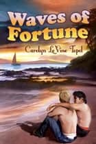 Waves Of Fortune ebook by Carolyn LeVine Topol