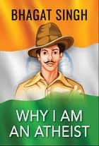 Why I am an Atheist ebook by Bhagat Singh, Digital Fire