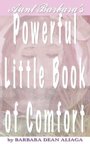 Aunt Barbara's Powerful Little Book of Comfort ebook by Barbara Dean Aliaga