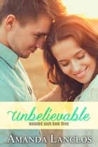 Unbelievable ebook by Amanda Lanclos