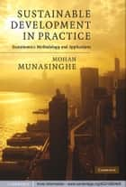 Sustainable Development in Practice - Sustainomics Methodology and Applications ebook by Mohan Munasinghe