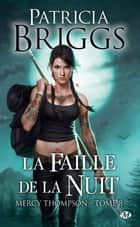 La Faille de la nuit - Mercy Thompson, T8 ebook by Sophie Barthelemy, Patricia Briggs