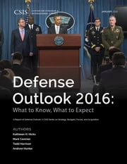 Defense Outlook 2016 - What to Know, What to Expect ebook by Kathleen H. Hicks,Mark Cancian,Todd Harrison,Andrew Hunter