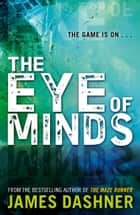 Mortality Doctrine: The Eye of Minds eBook by James Dashner