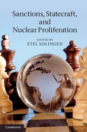 Sanctions, Statecraft, and Nuclear Proliferation ebook by Etel Solingen
