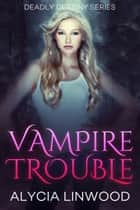 Vampire Trouble 電子書 by Alycia Linwood