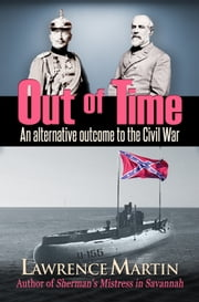 Out of Time: An alternative outcome to the Civil War ebook by Larry Martin