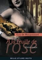 À la feuille de rose - Maison turque ebook by Guy Maupassant de