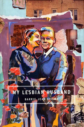 My Lesbian Husband - Landscapes of a Marriage ebook by Barrie Jean Borich