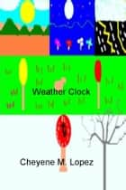 Weather Clock ebook by Cheyene M. Lopez