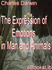 The Expression of Emotions in Man and Animals ebook by Charles Darwin