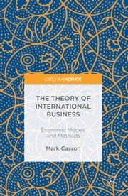 The Theory of International Business - Economic Models and Methods ebook by Mark Casson
