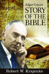 Edgar Cayce's Story of the Bible ebook by Robert W. Krajenke