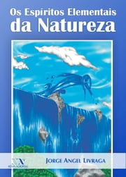 Os Espíritos Elementais da Natureza ebook by Jorge Angel Livraga