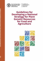 Guidelines For Developing a National Strategy for Plant Genetic Resources for Food and Agriculture ebook by FAO
