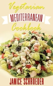 Cookbook: Mediterranean Vegetarian ebook by Janice Schroeder