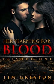 Her Yearning for Blood: Episode One ebook by Tim Greaton