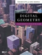 Digital Geometry - Geometric Methods for Digital Picture Analysis ebook by Reinhard Klette, Azriel Rosenfeld