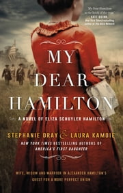 My Dear Hamilton - discover Eliza's story . . . perfect for fans of hit musical Hamilton! ebook by Laura Kamoie, Stephanie Dray
