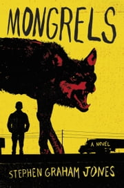 Mongrels - A Novel eBook by Stephen Graham Jones