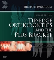 Tip-Edge Orthodontics and the Plus Bracket ebook by Richard Parkhouse