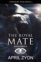 The Royal Mate ebook by April Zyon