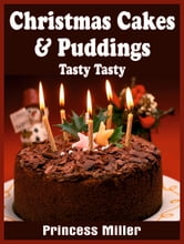 Christmas Cakes & Puddings - Tasty Tasty ebook by Princess Miller